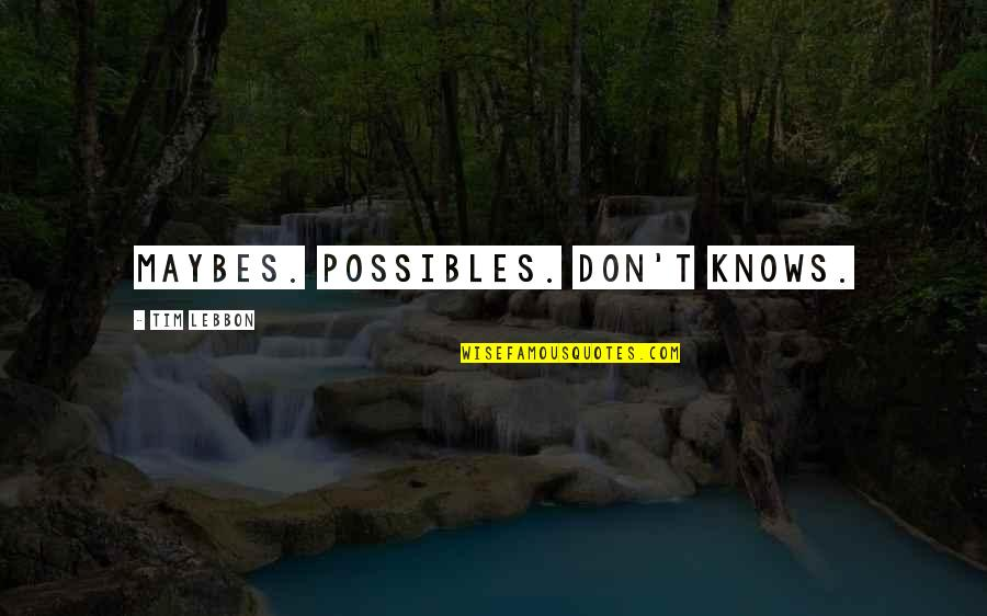 Dr Eben Alexander Quotes By Tim Lebbon: Maybes. Possibles. Don't knows.
