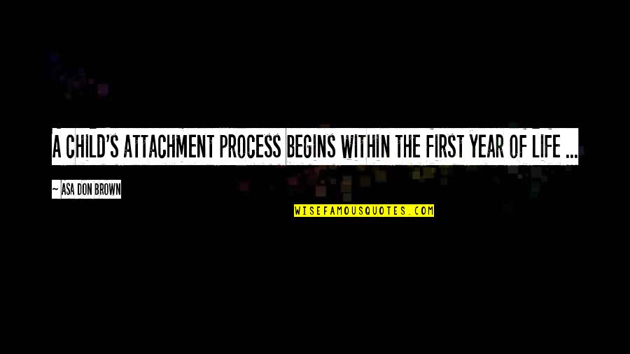 Dr First Quotes By Asa Don Brown: A child's attachment process begins within the first