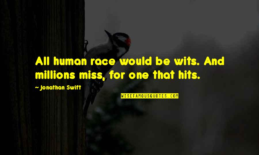 Dr First Quotes By Jonathan Swift: All human race would be wits. And millions