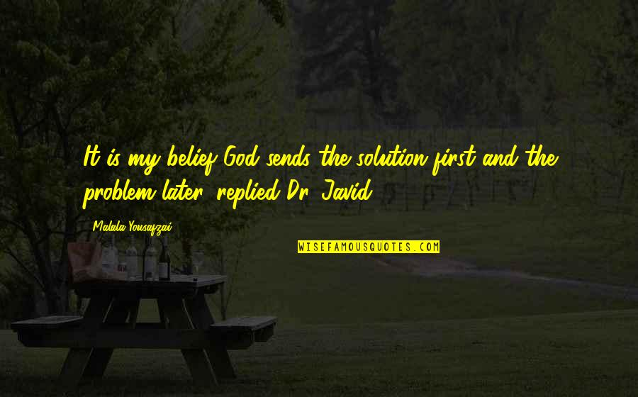 Dr First Quotes By Malala Yousafzai: It is my belief God sends the solution