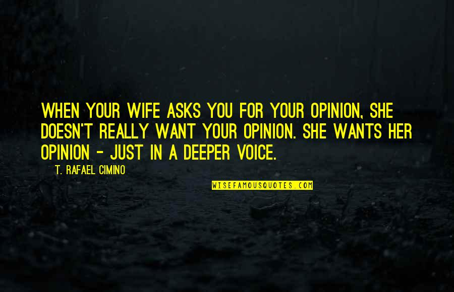 Dr First Quotes By T. Rafael Cimino: When your wife asks you for your opinion,