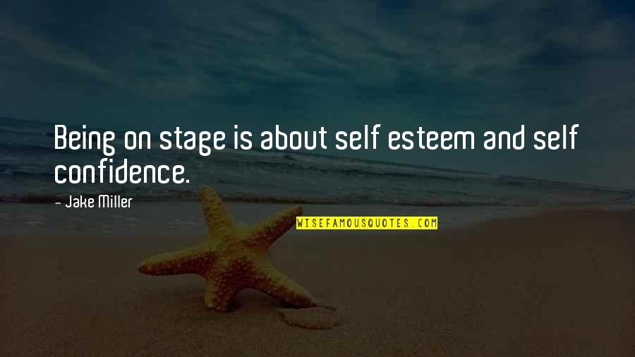 Dr Heiter Quotes By Jake Miller: Being on stage is about self esteem and