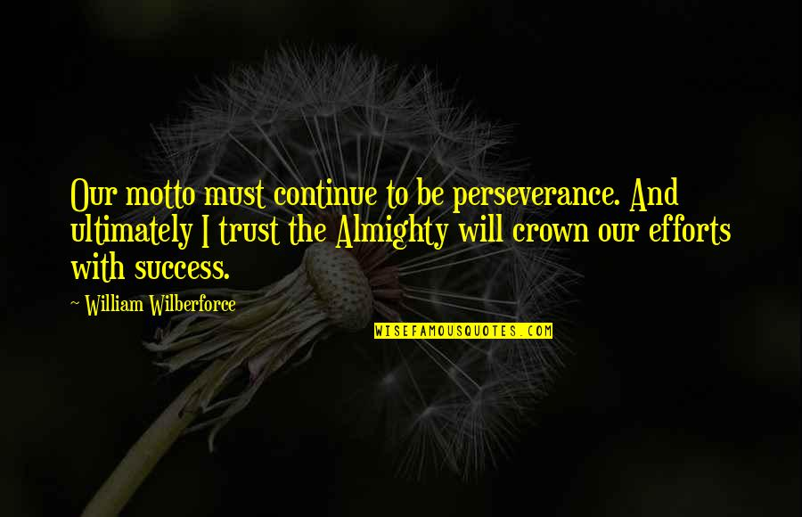 Dr Heiter Quotes By William Wilberforce: Our motto must continue to be perseverance. And