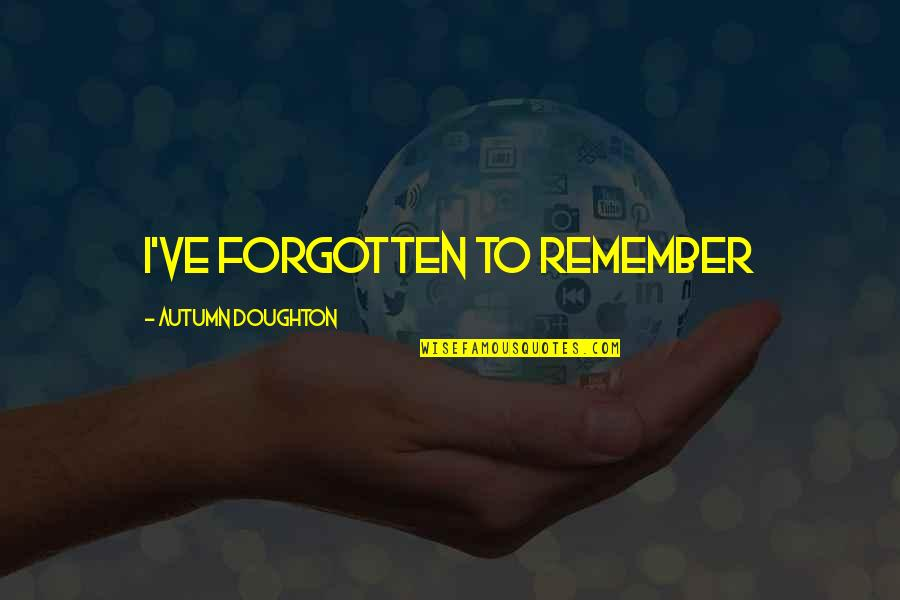 Dr Hew Len Quotes By Autumn Doughton: I've forgotten to remember