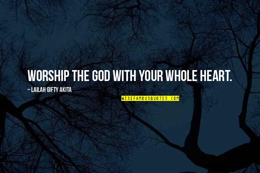 Dr House Meanest Quotes By Lailah Gifty Akita: Worship the God with your whole heart.