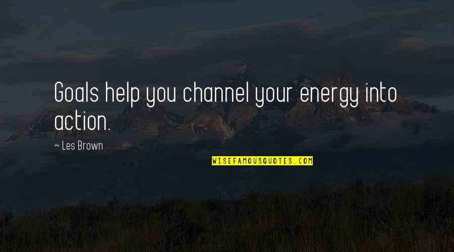 Dr House Meanest Quotes By Les Brown: Goals help you channel your energy into action.