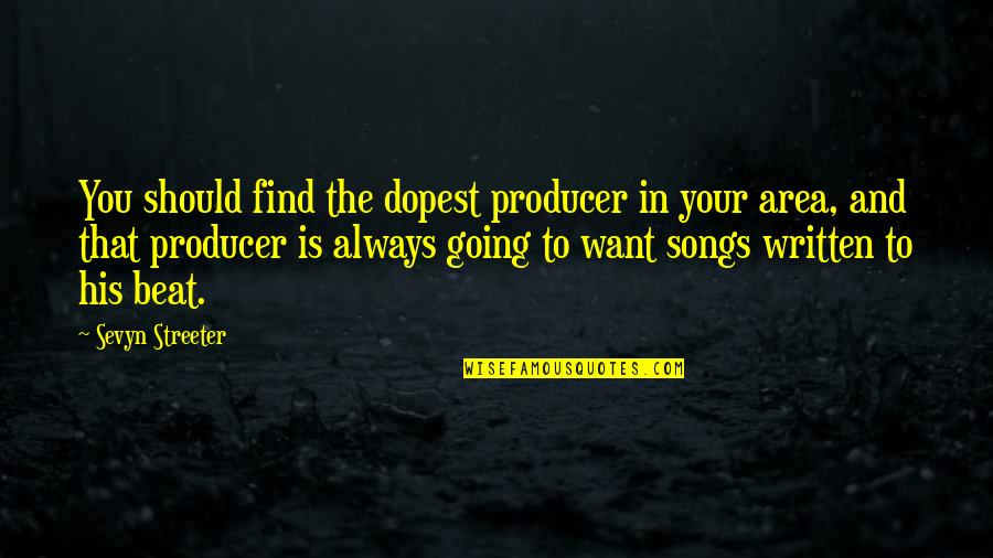 Dr House Meanest Quotes By Sevyn Streeter: You should find the dopest producer in your