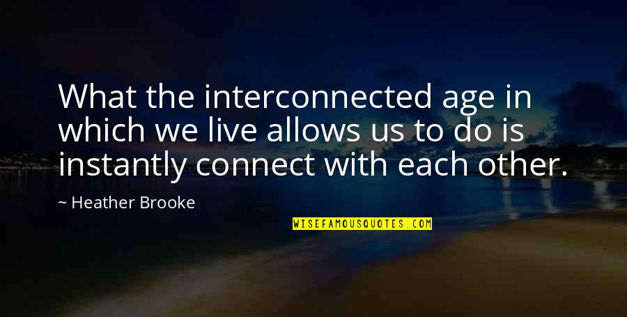 Dr John Demartini Quotes By Heather Brooke: What the interconnected age in which we live