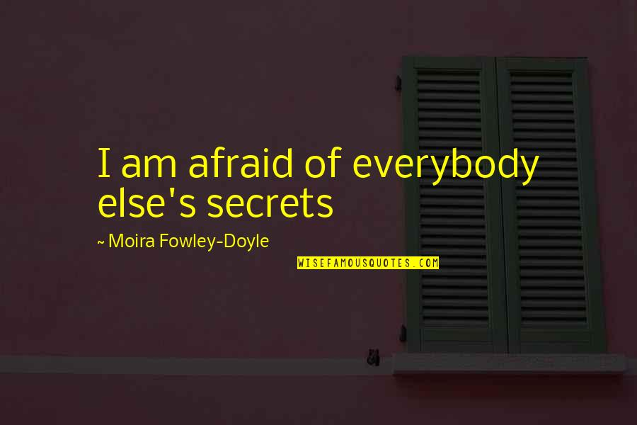 Dr John Demartini Quotes By Moira Fowley-Doyle: I am afraid of everybody else's secrets