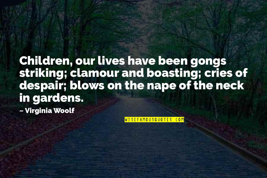 Dr John Demartini Quotes By Virginia Woolf: Children, our lives have been gongs striking; clamour