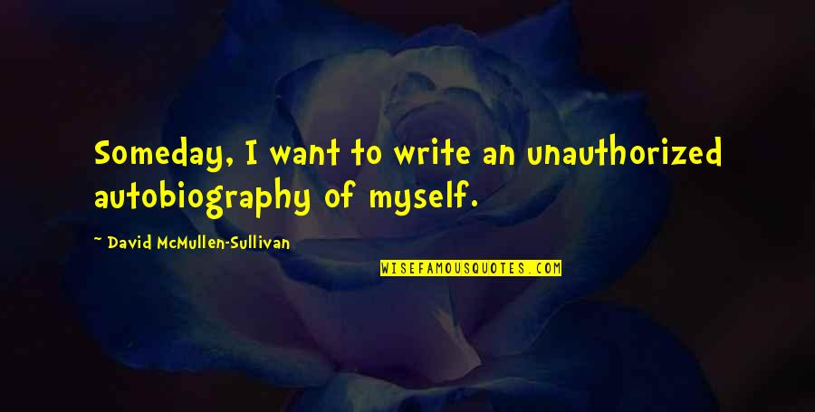 Dr John Hagelin Quotes By David McMullen-Sullivan: Someday, I want to write an unauthorized autobiography