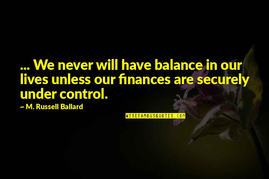 Dr John Hagelin Quotes By M. Russell Ballard: ... We never will have balance in our
