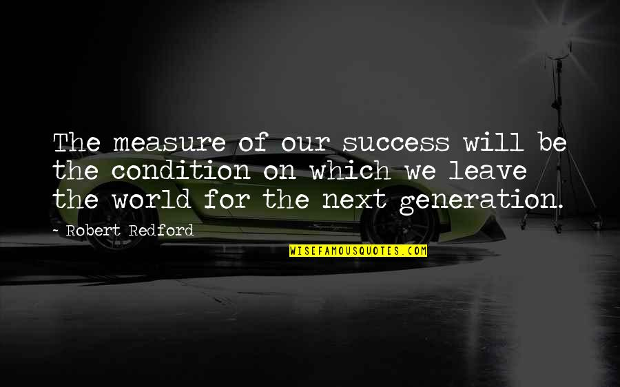 Dr John Hagelin Quotes By Robert Redford: The measure of our success will be the