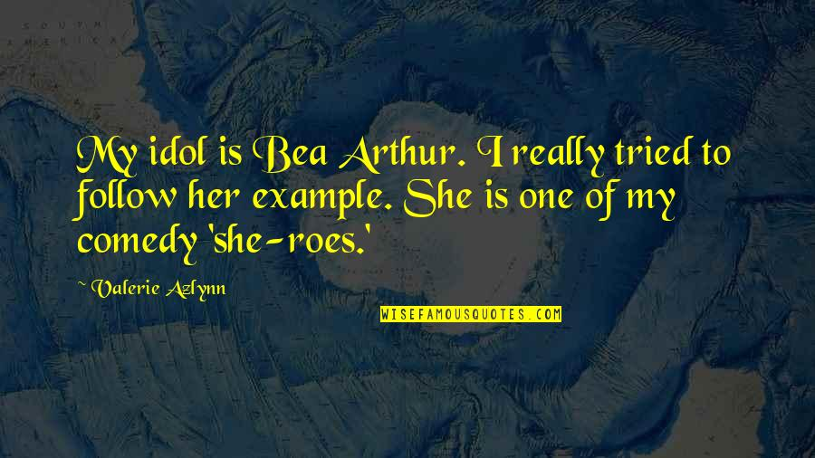 Dr John Hagelin Quotes By Valerie Azlynn: My idol is Bea Arthur. I really tried