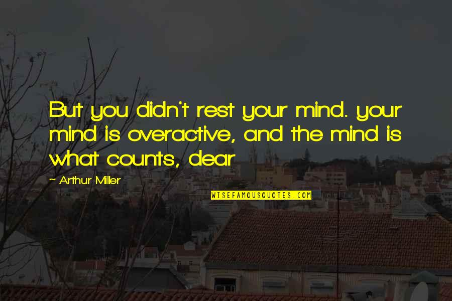 Dr Kent Brantly Quotes By Arthur Miller: But you didn't rest your mind. your mind