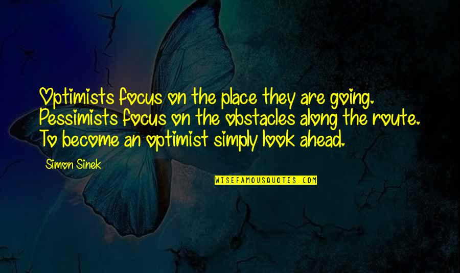 Dr Kent Brantly Quotes By Simon Sinek: Optimists focus on the place they are going.