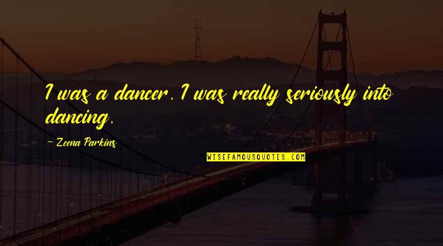 Dr Kent Brantly Quotes By Zeena Parkins: I was a dancer. I was really seriously