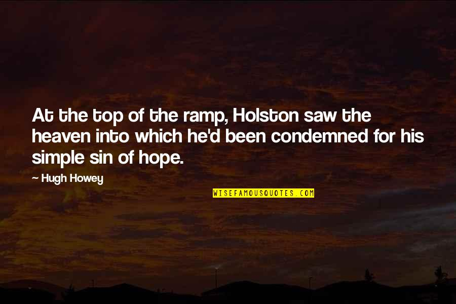 Dr Lisa Cuddy Quotes By Hugh Howey: At the top of the ramp, Holston saw