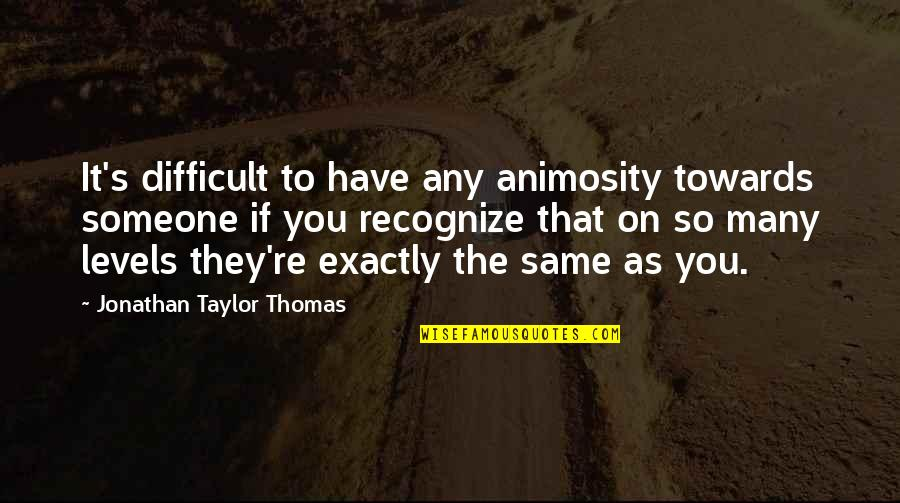 Dr Lisa Cuddy Quotes By Jonathan Taylor Thomas: It's difficult to have any animosity towards someone