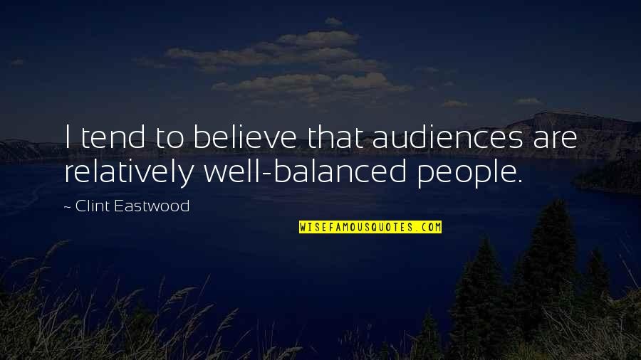 Dr Magnusson Quotes By Clint Eastwood: I tend to believe that audiences are relatively