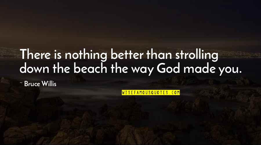 Dr Marden Quotes By Bruce Willis: There is nothing better than strolling down the
