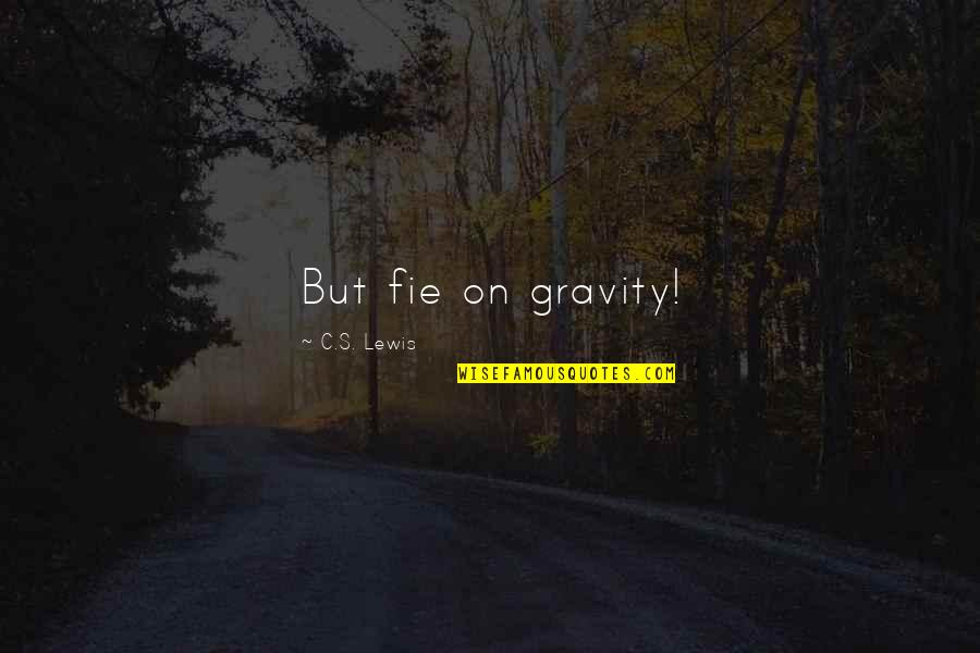 Dr Marden Quotes By C.S. Lewis: But fie on gravity!
