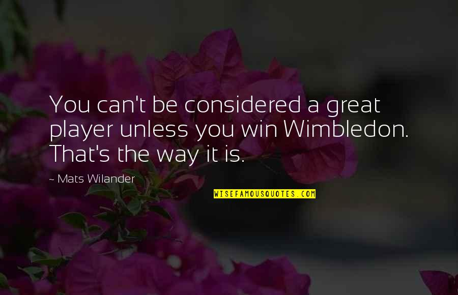 Dr Marden Quotes By Mats Wilander: You can't be considered a great player unless