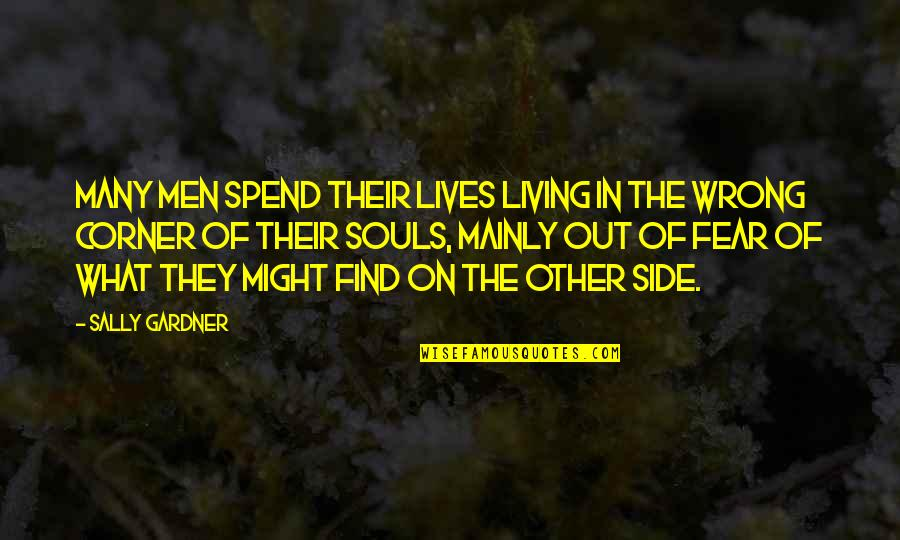 Dr Marden Quotes By Sally Gardner: Many men spend their lives living in the
