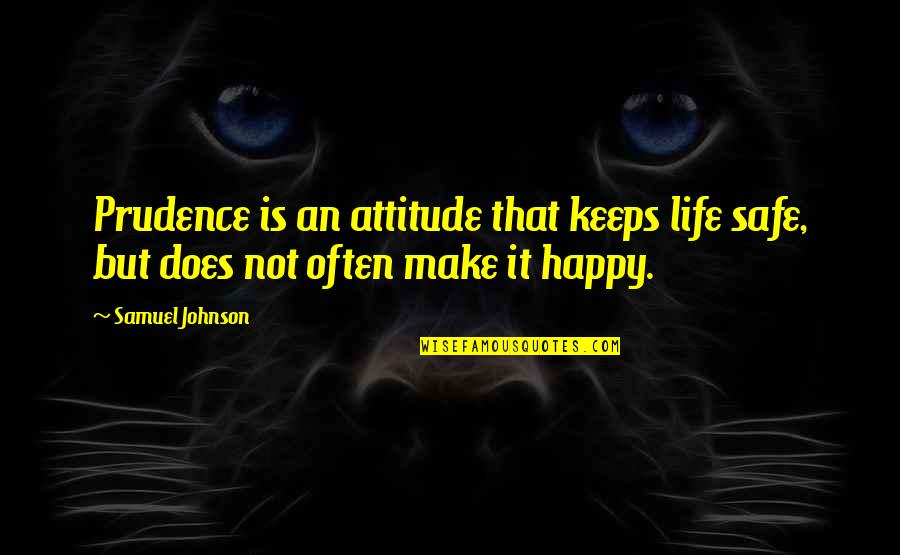 Dr Marden Quotes By Samuel Johnson: Prudence is an attitude that keeps life safe,