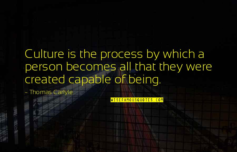 Dr Marden Quotes By Thomas Carlyle: Culture is the process by which a person
