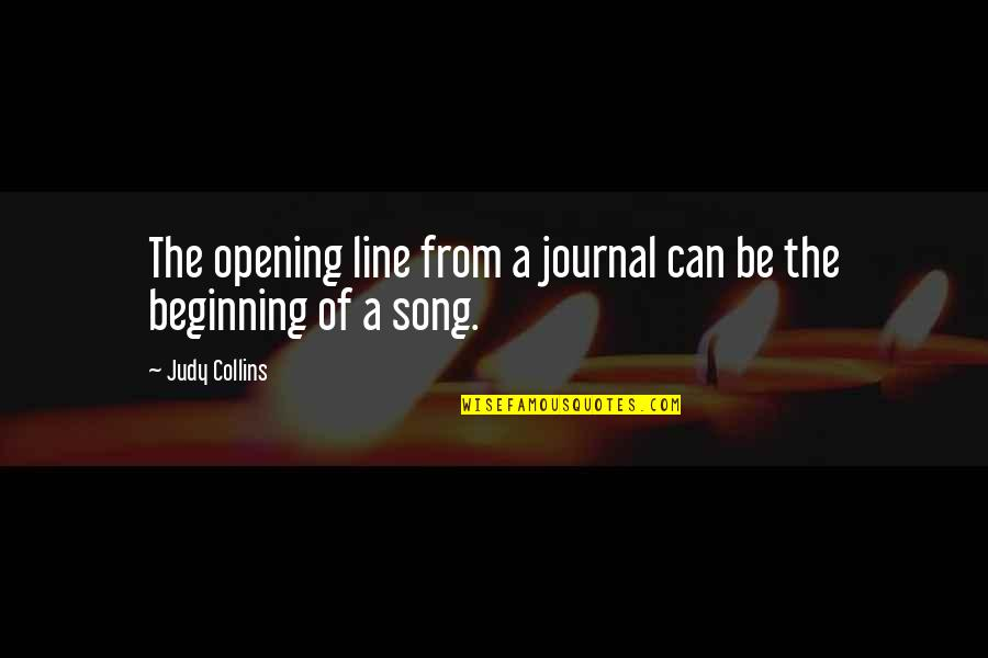Dr Marten Quotes By Judy Collins: The opening line from a journal can be