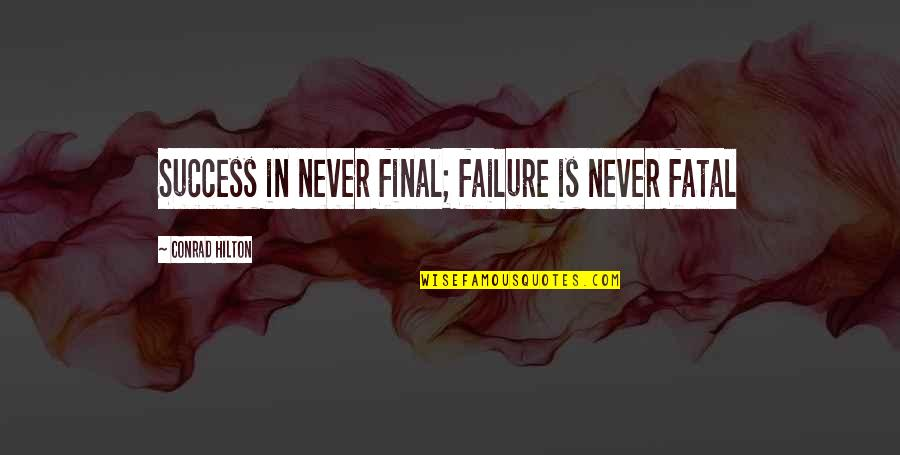 Dr Percy Julian Quotes By Conrad Hilton: Success in never final; failure is never fatal