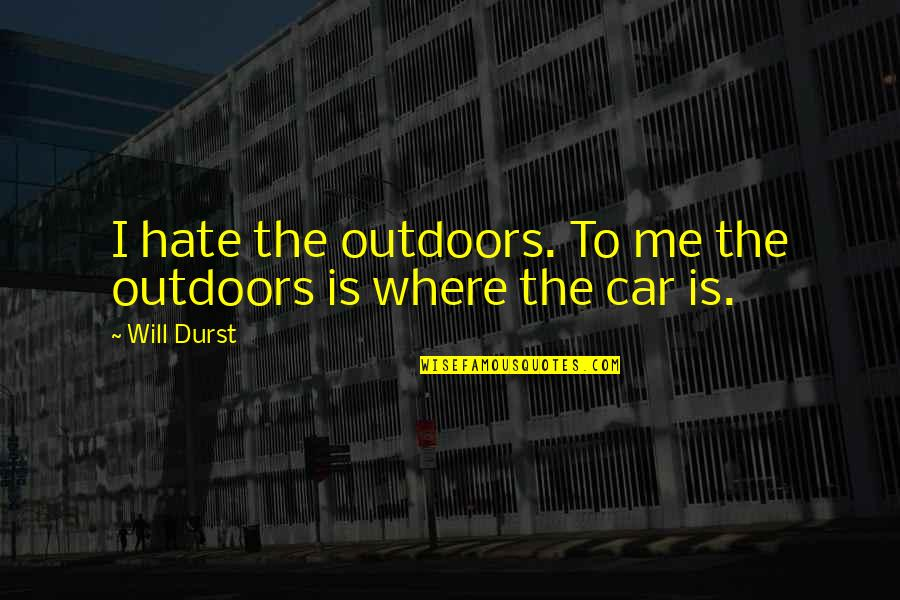 Dr Percy Julian Quotes By Will Durst: I hate the outdoors. To me the outdoors