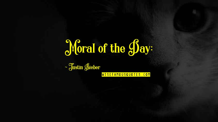 Dr Prakash Baba Amte Quotes By Justin Bieber: Moral of the Day: