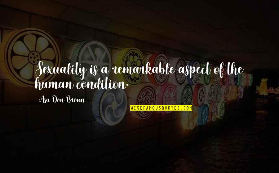 Dr.radhakrishnan Quotes By Asa Don Brown: Sexuality is a remarkable aspect of the human