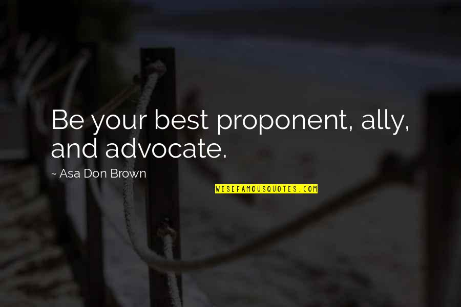 Dr.radhakrishnan Quotes By Asa Don Brown: Be your best proponent, ally, and advocate.