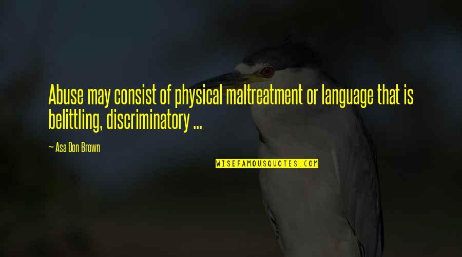 Dr.radhakrishnan Quotes By Asa Don Brown: Abuse may consist of physical maltreatment or language
