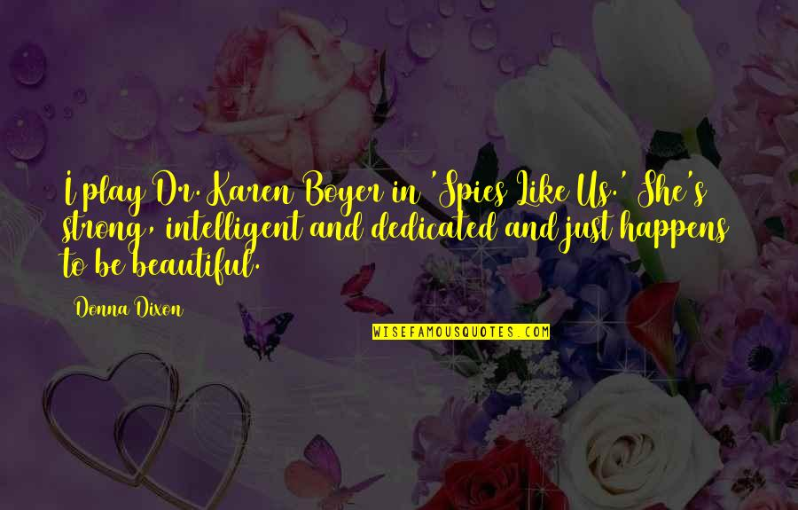 Dr.radhakrishnan Quotes By Donna Dixon: I play Dr. Karen Boyer in 'Spies Like