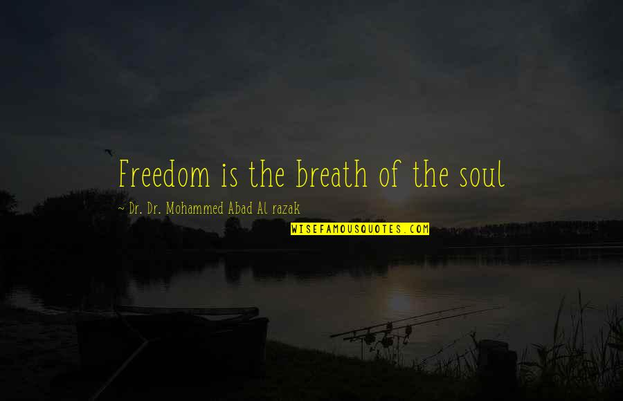 Dr.radhakrishnan Quotes By Dr. Dr. Mohammed Abad Al Razak: Freedom is the breath of the soul