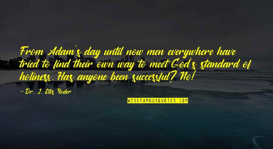 Dr.radhakrishnan Quotes By Dr. J. Otis Yoder: From Adam's day until now men everywhere have