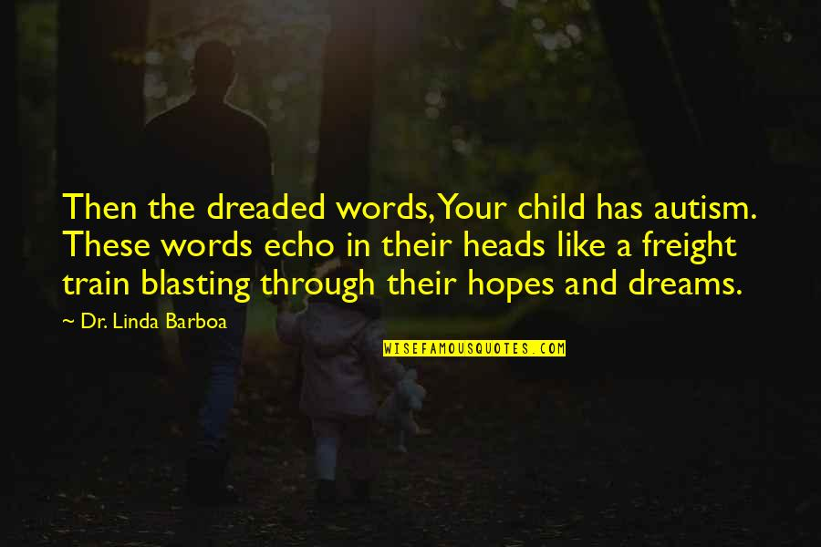 Dr.radhakrishnan Quotes By Dr. Linda Barboa: Then the dreaded words, Your child has autism.