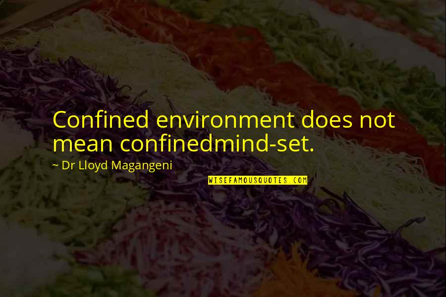 Dr.radhakrishnan Quotes By Dr Lloyd Magangeni: Confined environment does not mean confinedmind-set.