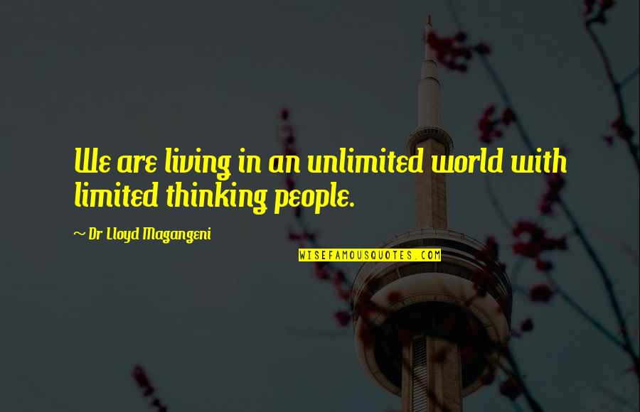 Dr.radhakrishnan Quotes By Dr Lloyd Magangeni: We are living in an unlimited world with