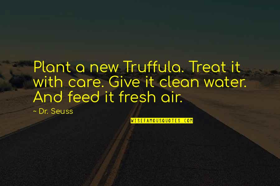Dr.radhakrishnan Quotes By Dr. Seuss: Plant a new Truffula. Treat it with care.