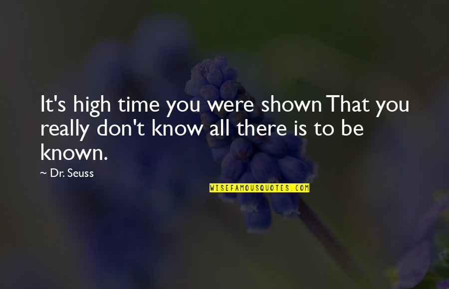 Dr.radhakrishnan Quotes By Dr. Seuss: It's high time you were shown That you