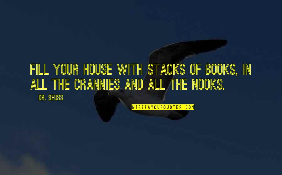 Dr.radhakrishnan Quotes By Dr. Seuss: Fill your house with stacks of books, in