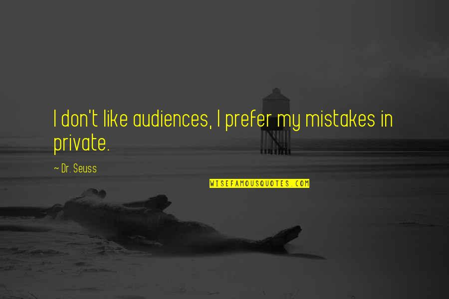Dr.radhakrishnan Quotes By Dr. Seuss: I don't like audiences, I prefer my mistakes