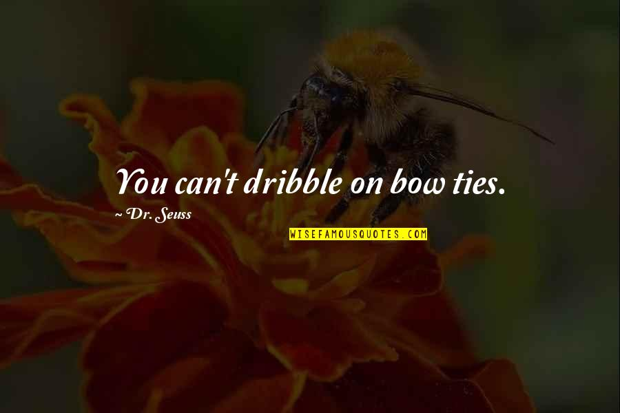 Dr.radhakrishnan Quotes By Dr. Seuss: You can't dribble on bow ties.