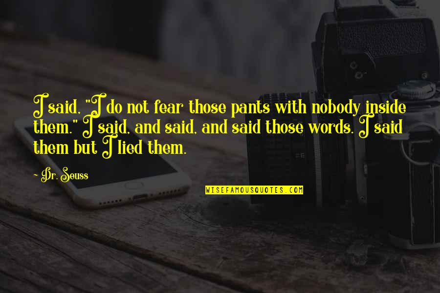 "Dr.radhakrishnan Quotes By Dr. Seuss: I said, ""I do not fear those pants"