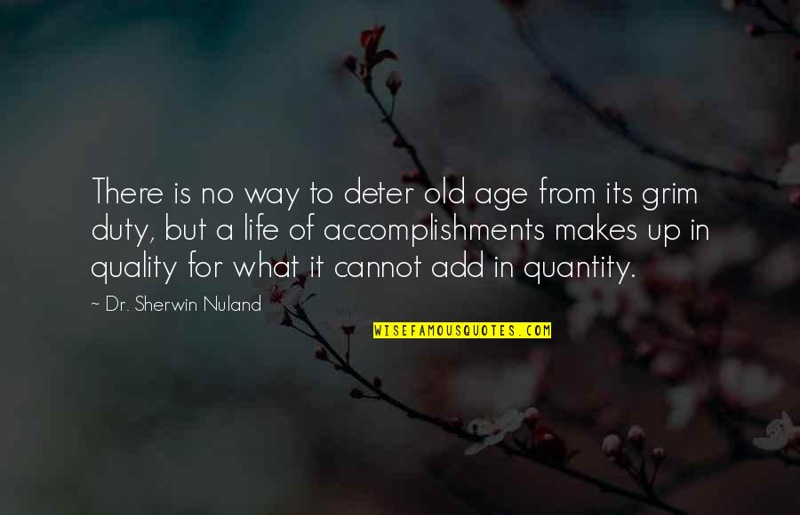 Dr.radhakrishnan Quotes By Dr. Sherwin Nuland: There is no way to deter old age